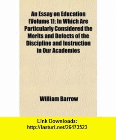 An Essay on Education (Volume 1); In Which Are Particularly Considered the Merits and Defects of the Discipline and Instruction in Our Academies (9781154235982) William Barrow , ISBN-10: 115423598X  , ISBN-13: 978-1154235982 ,  , tutorials , pdf , ebook , torrent , downloads , rapidshare , filesonic , hotfile , megaupload , fileserve