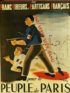 "France, WWII, Resistance poster, 1944. ""The French partisans have shed their blood for the people of Paris."" Artist: Daniel."