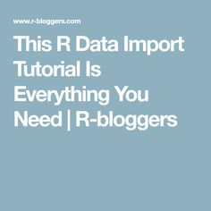 This R Data Import Tutorial Is Everything You Need | R-bloggers