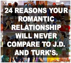 24 Reasons Your Romantic Relationship Will Never Compare To J.D. And Turk's