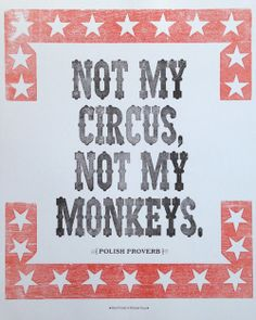 insomnia, editorial calendars and other misadventures #SRC //   Image Source :: Western New York Book Arts Collaborative // https://www.etsy.com/listing/125218240/not-my-circus-not-my-monkeys-letterpress