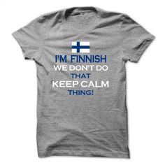 I'm Finnish we dont keep calm T Shirt, Hoodie, Sweatshirts - teeshirt cutting #fashion #T-Shirts