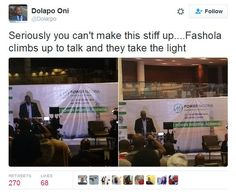 LOL!!! Light Goes Off On Fashola    Minister of Power Works and Housing Mr Raji Fashola was today 27th September at Eko Hotel to deliver a speech on the government's agenda for power in Nigeria when the unthinkable happened.  Fashola looks embarrassed as he waits for power to be restored. When it is finally restored the super minister has a very sheepish smile on his face. LOL!!!See more photos and read hilarious comments from Nigerians..........    LOL!!! I can't just stop laughing News