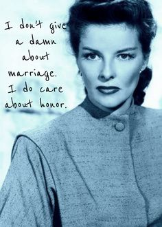 I don't give a damn about marriage. i do care about honor. - Katharine Hepburn
