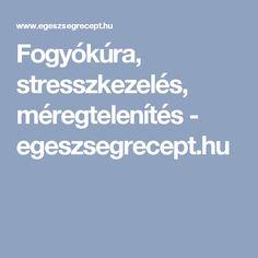 Fogyókúra, stresszkezelés, méregtelenítés - egeszsegrecept.hu