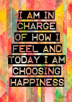 CHOOSE HAPPINESS.