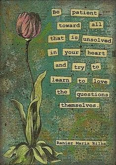 Rilke-one of my all time favorite quotes!