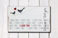 i love you because I love you hand painted wooden sign by barnowlprimitives