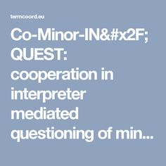 Co-Minor-IN/QUEST: cooperation in interpreter mediated questioning of minors - Terminology Coordination Unit [DGTRAD] - European Parliament