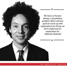 """""""We have as human beings a storytelling problem. We're a bit too quick to come up with explanations for things we don't really have an explanation for"""" - Malcolm Gladwell via QuotesPorn on April 25 2018 at Great Motivational Quotes, Inspirational Poems, Uplifting Quotes, Famous Quotes, Me Quotes, What Is Family, Malcolm Gladwell, Moral Stories, Senior Quotes"""