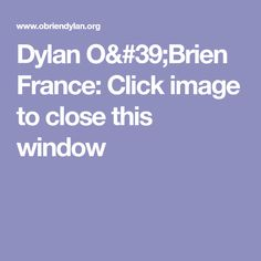 Dylan O'Brien France: Click image to close this window