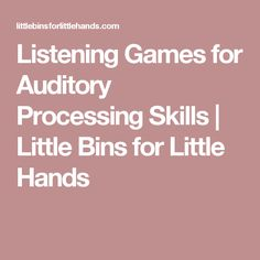 Listening Games for Auditory Processing Skills | Little Bins for Little Hands