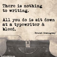 """There is nothing to writing. All you do is sit down at a typewriter and bleed."" - Ernest Hemingway #quotes #writing"