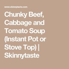 Chunky Beef, Cabbage and Tomato Soup (Instant Pot or Stove Top) Ww Recipes, Low Carb Recipes, Soup Recipes, Cooking Recipes, Recipies, Healthy Recipes, Skinny Recipes, Healthy Treats, Casserole Recipes