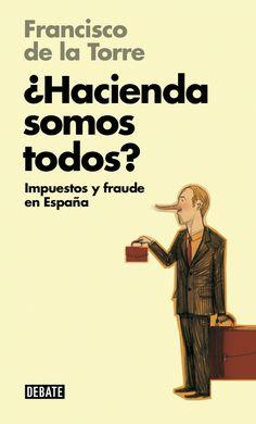 ¿Hacienda somos todos? : impuestos y fraude en España / Francisco de la Torre Díaz Barcelona : Debate , 2014 9788499923710