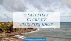 3 Easy Steps To Create Great Blog Post Ideas Creating A Blog, Step Guide, Blogging, Create, Easy, Tips, Advice