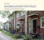 Suomalainen rivitalo : työväenasunnosta keskiluokan unelmaksi / Riitta Nikula.