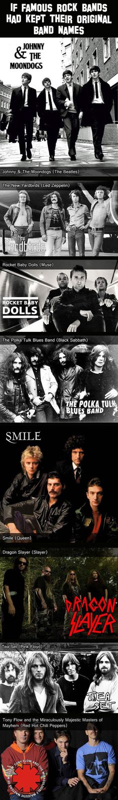 If bands had kept their original names. sometimes change is very good
