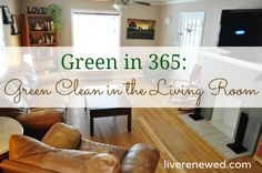Learn how to green clean in the living room using safe AND effective natural cleaners.