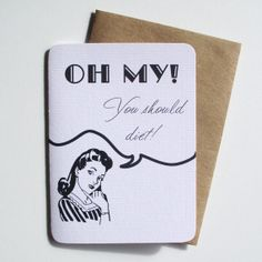 Oh My!  You should diet!  Funny, mean, sarcastic greeting card by 4four, $4.00