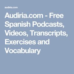 Audiria.com - Free Spanish Podcasts, Videos, Transcripts, Exercises and Vocabulary