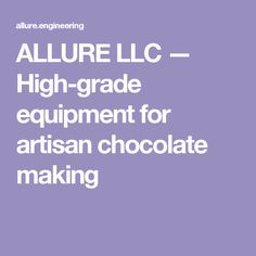 ALLURE LLC — High-grade equipment for artisan chocolate making