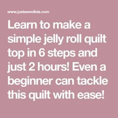 Learn to make a simple jelly roll quilt top in 6 steps and just 2 hours! Even a beginner can tackle this quilt with ease!