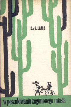 """""""W poszukiwaniu zaginionego miasta"""" D. i G. Lamb Translated by Tadeusz Evert Cover by Jerzy Zbijewski Published by Wydawnictwo Iskry 1958"""