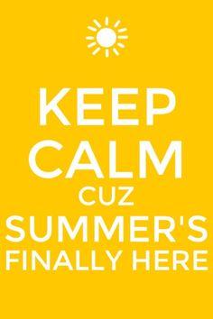 Keep calm cuz summer is finally here