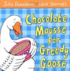 Chocolate Mousse For Greedy Goose by Julia Donaldson http://www.amazon.co.uk/dp/140502190X/ref=cm_sw_r_pi_dp_55W4vb1FZEJ85