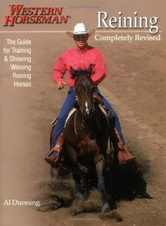 Reining: The Guide for Training & Showing Winning Reining Horses (A Western Horseman Book):Amazon:Books