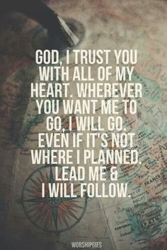 Wherever you lead, I will follow....Amen!