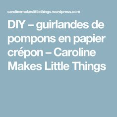 DIY – guirlandes de pompons en papier crépon – Caroline Makes Little Things