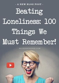 Beating Loneliness: 100 Things We Must Remember!