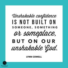"""""""Unshakable confidence is not built on someone, something or someplace, but on our unshakable God."""" - Lynn Cowell // If rejection has shaken your confidence, CLICK to learn how you can rebuild your confidence on an unshakable foundation."""