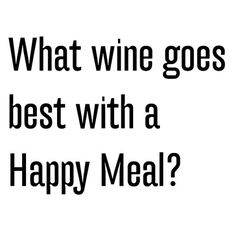 What wine goes best with a Happy Meal?
