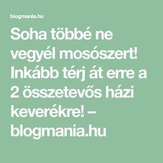 Soha többé ne vegyél mosószert! Inkább térj át erre a 2 összetevős házi keverékre! – blogmania.hu