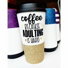 Items similar to Adulting is Hard Travel Mug // Adulting Sucks Travel Mug // Funny Mom Travel Mug // Glitter Dipped Cup // Funny Tumbler // Glitter Tumbler on Etsy Travel Coffee Cup, Travel Mug, Mason Jar Crafts, Mason Jars, Mug Crafts, Travel Humor, Tumbler Cups, Funny Mugs, Vinyl Projects