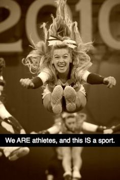 C'mon. Cheerleading is a sport. We work hard and throw 100 pound girls in the air. You guys throw 2 pound footballs and basketballs.