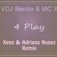 VDJ Benito & MC X - 4 Play (Xenn &  Adriano Nunez Remix )Teaser ! by Dյ Xεռռ★ on SoundCloud