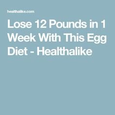 Lose 12 Pounds in 1 Week With This Egg Diet - Healthalike
