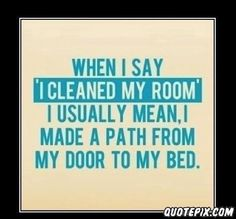 I clean my room