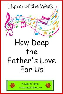 Enjoy this hymn that touches my heart every time I hear it. How Deep the Fathers Love for us. http://www.anetintime.ca/2017/08/hymn-study-how-deep-fathers-love-for-us.html