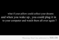 I need a pillow dream collector...