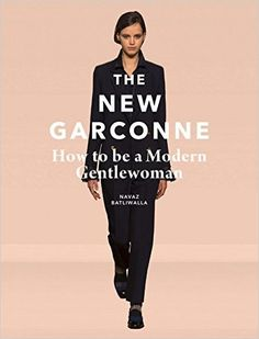 The New Garconne: How to Be a Modern Gentlewoman: Amazon.co.uk: Navaz Batliwalla: 9781780678580: Books