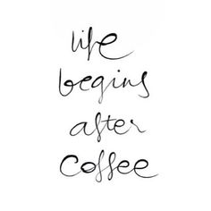 .Cool Coffee Quote | Life Begins After Coffee!