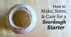 Follow these simple steps to make, store, and care for your own sourdough starter. You'll be a pro in no time!