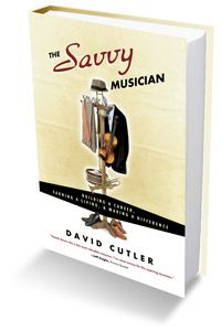 The Savvy Musician: Building a Career, Earning a Living, & Making a Difference by David Cutler