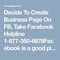 Decide To Create Business Page On FB, Take Facebook Helpline 1-877-350-8878Facebook is a good platform to earn money. So, if you have decided to create business page on Facebook, then it is one of the best decision taken by you. You will get the proper Facebook Helpline only after placing a call at 1-877-350-8878. Your call will be picked up by one of our educated and experienced and technical staff and provide you all the steps in an ease. For more information…