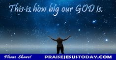 We forget sometimes how Big our God is.  Praise Him.